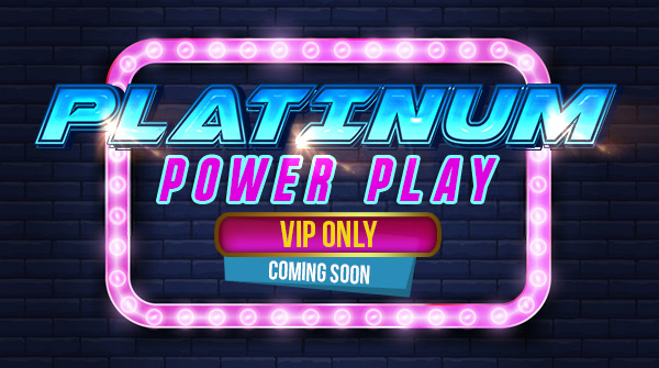 Promotions: Platinum Power Play